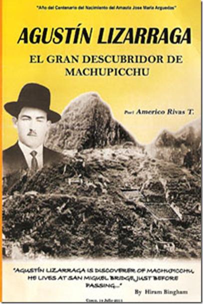¿Quien descubio Machu Picchu? Agustín Lizárraga, el peruano .