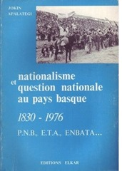 Nationalisme et question nationale au Pays Basque, 1830-1976 - P.N.B., E.T.A., ENBATA--