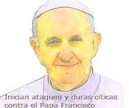 Inician ataques y duras críticas contra el Papa Francisco