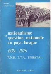Nationalisme et question nationale au Pays Basque, 1830-1976 - P.N.B., E.T.A., ENBATA--
